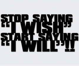 Stop Saying I Wish